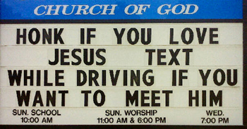 Honk if you love Jesus. Text while driving if you want to meet him.
